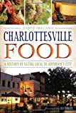 Charlottesville Food:: A History of Eating Local in Jefferson's City (American Palate)
