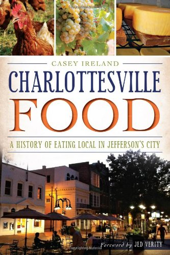 Charlottesville Food:: A History of Eating Local in Jefferson's City (American Palate) (In Stores Charlottesville Va)