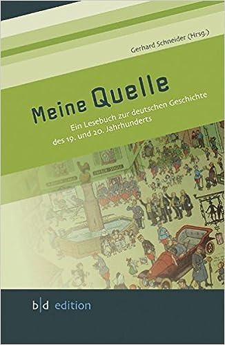 Meine Quelle Ein Lesebuch Zur Deutschen Geschichte Des 19 Und 20