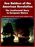 img - for Sea Raiders of the American Revolution: The Continental Navy in European Waters by Bowen-Hassell, E. Gordon, Conrad, Dennis M., Hayes, Mark L. (2004) Paperback book / textbook / text book