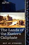The Lands of the Eastern Caliphate, Guy Le Strange, 1616405120
