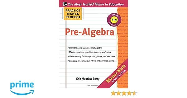 Practice Makes Perfect Pre-Algebra: Erin Muschla: 9780071772785: Amazon.com: Books