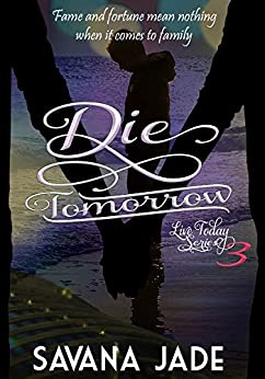 Die Tomorrow (Live Today Book 3) by [Jade, Savana]