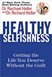 Healthy Selfishness, Richard Heller and Rachael Heller, 0696229609