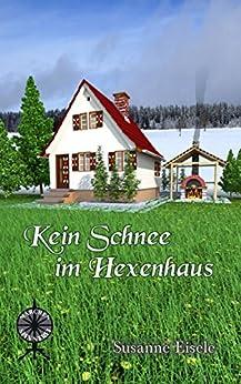 Kein Schnee im Hexenhaus (Maerchenspinnerei 4) (German Edition) by [Eisele, Susanne]