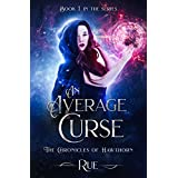 An Average Curse: A Tale of Witches and Magic (The Chronicles of Hawthorn Book 1)