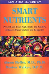 Smart Nutrients: Prevent and Treat Alzheimer's and Senility, Enhance Brain Function and Longevity