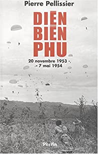 Diên Biên Phu : 20 novembre 1953 - 7 mai 1954 par Pierre Pellissier