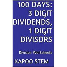 100 Division Worksheets with 3-Digit Dividends, 1-Digit Divisors: Math Practice Workbook (100 Days Math Division Series)