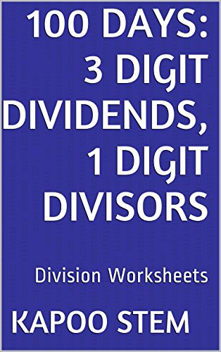 100 Division Worksheets with 3-Digit Dividends, 1-Digit Divisors: Math Practice Workbook (100 Days Math Division Series) (English Edition)