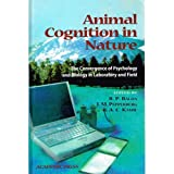 Animal Cognition in Nature: The Convergence of Psychology and Biology in Laboratory and Field