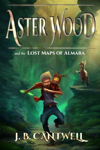 Aster Wood and the Lost Maps of Almara: Book 1 (Volume (Aster Wood)