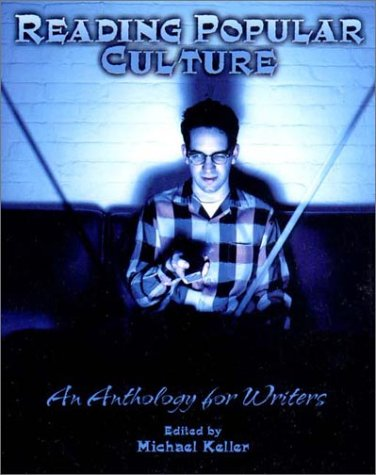 Reading Popular Cutlure: An Anthology for Writers Michael Keller