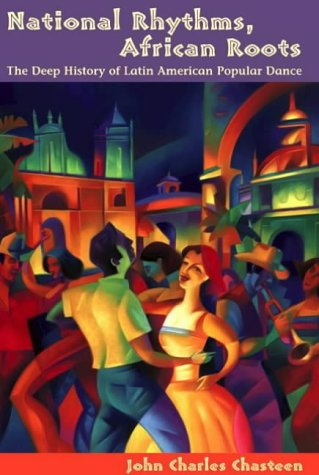 National Rhythms, African Roots: The Deep History of Latin American Popular Dance (Diálogos Series)