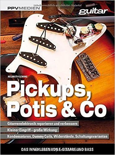 Pickups, Potis & Co.: Das Innenleben von E-Gitarre und Bass: Amazon ...