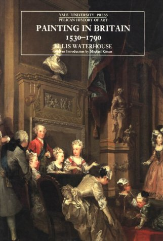 Painting in Britain: 1530-1790 (The Yale University Press Pelican History of Art)