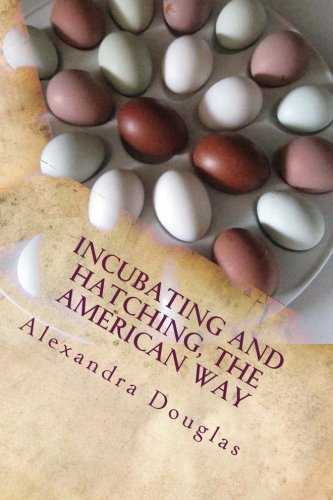Incubating and Hatching the American Way: The Complete Guide to Incubating and Hatching from Fowl to Ratites (Stellar Educational Series) PDF