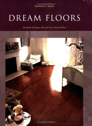 Download Dream Floors: Hundreds of Design Ideas for Every Kind of Floor pdf epub