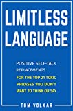 Limitless Language: Positive Self-Talk Replacements for the Top 21 Toxic Phrases You Don't Want to Think or Say