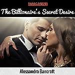 The Billionaire's Secret Desire | Alessandra Bancroft