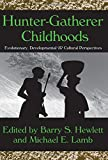 Hunter-Gatherer Childhoods: Evolutionary, Developmental, and Cultural Perspectives (Evolutionary Foundations of Human Behavior Series)