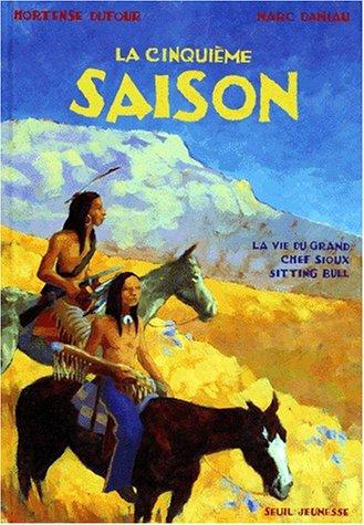 La Cinquieme saison. la vie du grand chef sioux sitting bull (French Edition)