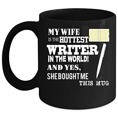 My Wife Is The Hottest Writer In The World Coffee Mug, Married Coffee Cup (Coffee Mug 11oz - Black) ()