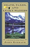 Front cover for the book Death, Taxes, and Leaky Waders : A John Gierach Fly-Fishing Treasury by John Gierach