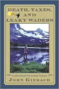 Death Taxes And Leaky Waders A John Gierach Fly Fishing