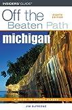 Michigan: A Guide to Unique Places (Off the Beaten Path Michigan)