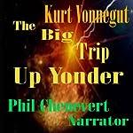 The Big Trip up Yonder   Jr. Kurt Vonnegut