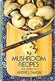 Mushroom Recipes, Andre L. Simon, 048620913X