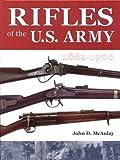 Rifles of the U. S. Army 1861-1906, John D. McAulay, 1931464081