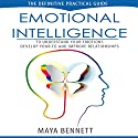 Emotional Intelligence: The Definitive Practical Guide to Understand Your Emotions, Develop Your EQ and Improve Your Relationships (Emotional Intelligence Series Book 1) Audiobook by Maya Bennett Narrated by Bea Lovell