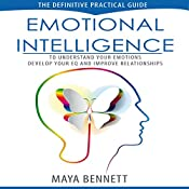 Emotional Intelligence: The Definitive Practical Guide to Understand Your Emotions, Develop Your EQ and Improve Your Relationships (Emotional Intelligence Series Book 1) | Maya Bennett