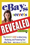 """eBay s Secrets Revealed: The Insider s Guide to Advertising, Marketing, and Promoting Your eBay Store - With Little or No Money: The Insider s Guide to ... """"EBay"""" Store - With Little or No Money!"""