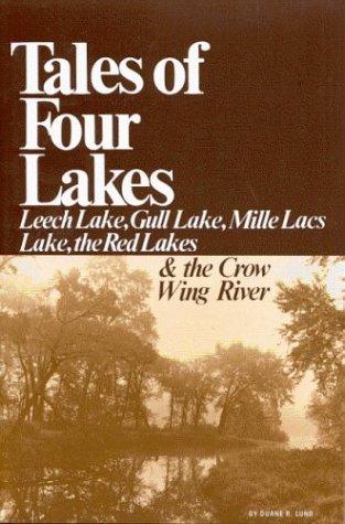 Tales of Four Lakes: Leech Lake, Gull Lake, Mille Lacs Lake, the Red Lakes