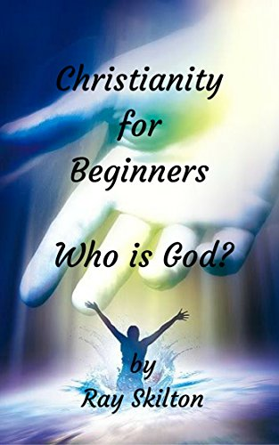 Who is God? (Christianity for Beginners Book - Ray Who Is