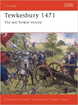 Tewkesbury 1471: The Last Yorkist Victory (Osprey Campaign)