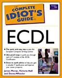 The Complete Idiot's Guide to ECDL: Written by James Moran, 2002 Edition, (1st Edition) Publisher: Prentice Hall [Paperback]