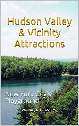 Hudson Valley & Vicinity Attractions: New York Citys Playground by [McElroy, William (Bill) C.]