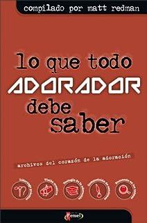 Lo que Todo Adorador tiene que Saber / What All Admirer Should Know: Archivos Del
