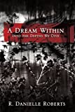 A Dream Within, R. Danielle Roberts, 1434322173