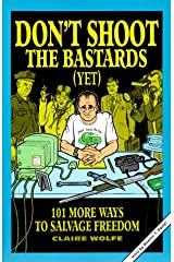 Don't Shoot the Bastards (Yet): 101 More Ways to Salvage Freedom Paperback
