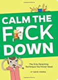 img - for Calm the F*ck Down: The Only Parenting Technique You'll Ever Need book / textbook / text book