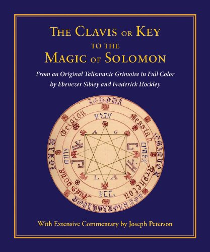 The Clavis or Key to the Magic of Solomon: From an Original Talismanic Grimoire  in Full Color by Ebenezer Sibley and Frederick Hockley (The Lesser Key Of Solomon The King)