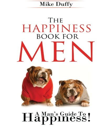 Download The Happiness Book For Men: A Man's Guide To Happiness ebook