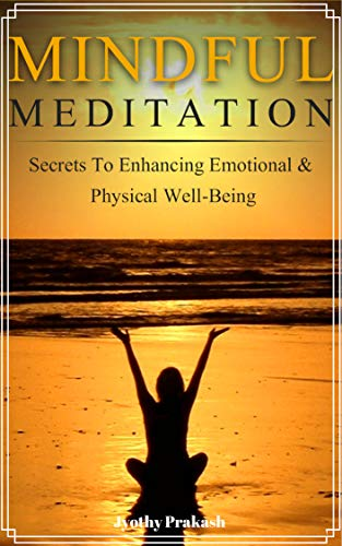 Mindful Meditation: Secrets To Enhancing Emotional And Physical Well Being (Jon Kabat Zinn The Healing Power Of Mindfulness)