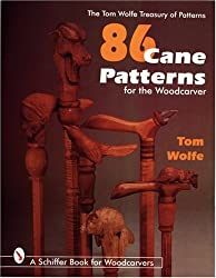 86 CANE PATTERNS FOR THE WOODCARVER (Tom Wolfe Treasury of Patterns)