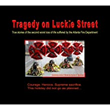 Tragedy on Luckie Street: True stories of the second worst loss of Life suffered by the Atlanta Fire Department (Hardcover)